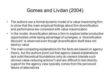 Gomes and Livdan (2004) The authors use a formal dynamic model of a value maximizing firm to show that the main empirical findings about firm diversification.