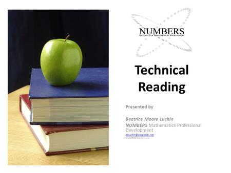 Technical Reading Presented by Beatrice Moore Luchin NUMBERS Mathematics Professional Development NUMBERSmpd.com.