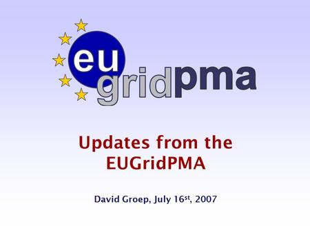 Updates from the EUGridPMA David Groep, July 16 st, 2007.