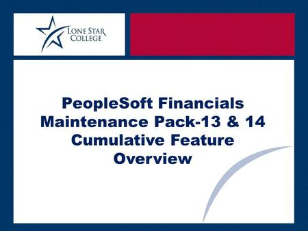PeopleSoft Financials Maintenance Pack-13 & 14 Cumulative Feature Overview.