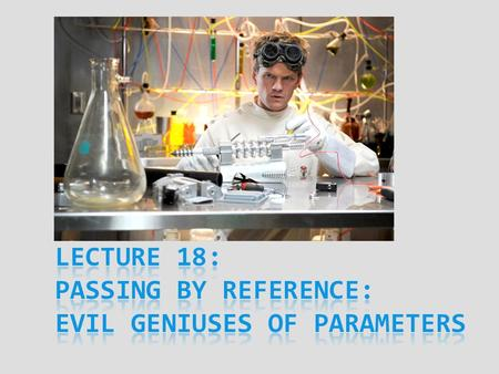 CSC 107 – Programming For Science. Today's Goal  Discuss how to hand data to functions  Review loopholes in variables & scoping rules  Ways to get.
