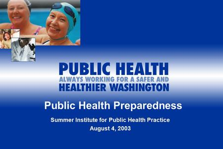 Public Health Preparedness Summer Institute for Public Health Practice August 4, 2003.