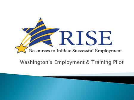 Washington's Employment & Training Pilot.  Agriculture Act of 2014 also knows as the 2014 Farm Bill authorized 10 grants for pilot sites to test innovative.