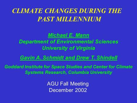 CLIMATE CHANGES DURING THE PAST MILLENNIUM Michael E. Mann Department of Environmental Sciences University of Virginia Gavin A. Schmidt and Drew T. Shindell.