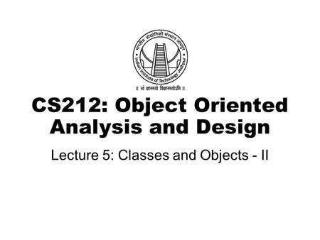 CS212: Object Oriented Analysis and Design Lecture 5: Classes and Objects - II.