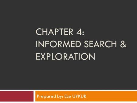 CHAPTER 4: INFORMED SEARCH & EXPLORATION Prepared by: Ece UYKUR.