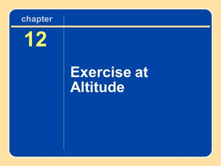 12 Exercise at Altitude chapter. Conditions at Altitude At least 1,500 m (4,921 ft) above sea level Reduced barometric pressure (hypobaric) Reduced.