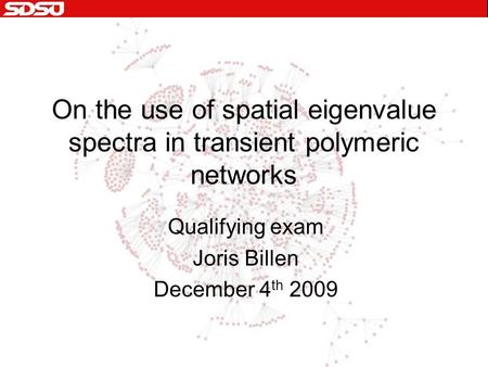 On the use of spatial eigenvalue spectra in transient polymeric networks Qualifying exam Joris Billen December 4 th 2009.