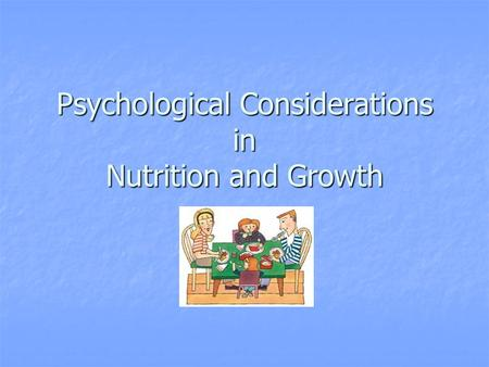 Psychological Considerations in Nutrition and Growth.