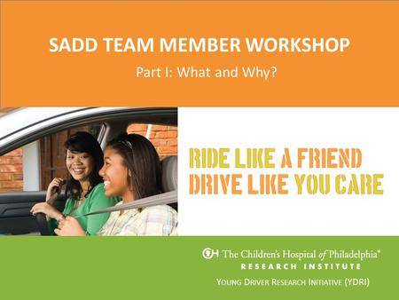 Y OUNG D RIVER R ESEARCH I NITIATIVE (YDRI) SADD TEAM MEMBER WORKSHOP Part I: What and Why?