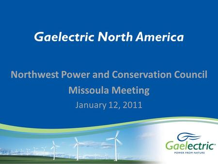 Gaelectric North America Northwest Power and Conservation Council Missoula Meeting January 12, 2011.