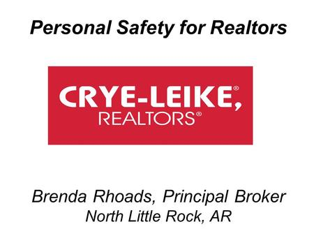 Personal Safety for Realtors Brenda Rhoads, Principal Broker North Little Rock, AR.