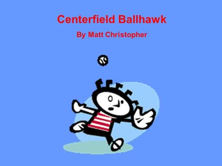 Centerfield Ballhawk By Matt Christopher. Journal Response Directions: Answer the questions below in the Reading section of your journal. Be sure to write.
