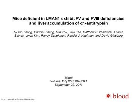 Mice deficient in LMAN1 exhibit FV and FVIII deficiencies and liver accumulation of α1-antitrypsin by Bin Zhang, Chunlei Zheng, Min Zhu, Jiayi Tao, Matthew.