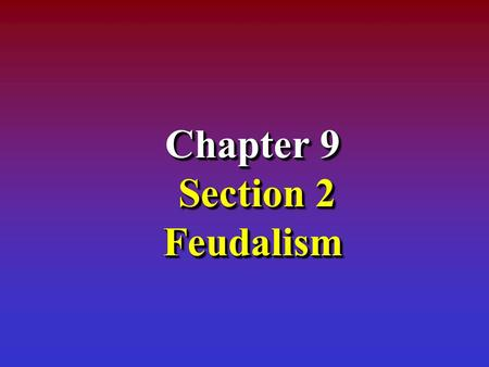Chapter 9 Section 2 Feudalism. Invasions of Europe.