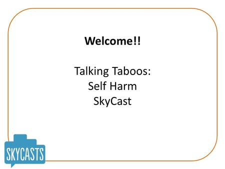Welcome!! Talking Taboos: Self Harm SkyCast