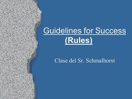 Guidelines for Success (Rules) Clase del Sr. Schmalhorst.