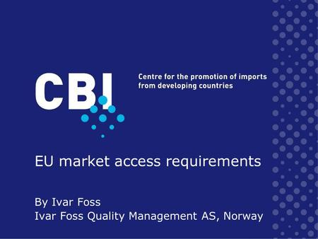 EU market access requirements By Ivar Foss Ivar Foss Quality Management AS, Norway.