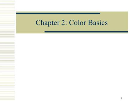 1 Chapter 2: Color Basics. 2 What is light?  EM wave, radiation  Visible light has a spectrum wavelength from 400 – 780 nm.  Light can be composed.
