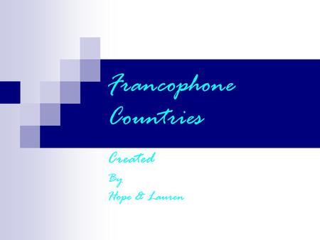 Francophone Countries Created By Hope & Lauren. Countries that speak French 1. Belgium 2. Benin 3. Burkina 4. Burundi 5. Cameroon 6. Canada 7. Central.