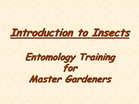 Introduction to Insects Entomology Training for Master Gardeners.