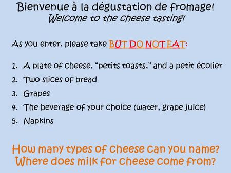 How many types of cheese can you name? Where does milk for cheese come from? Bienvenue à la dégustation de fromage! Welcome to the cheese tasting! As you.