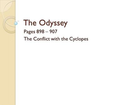 The Odyssey Pages 898 – 907 The Conflict with the Cyclopes.