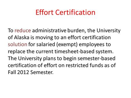 Effort Certification To reduce administrative burden, the University of Alaska is moving to an effort certification solution for salaried (exempt) employees.