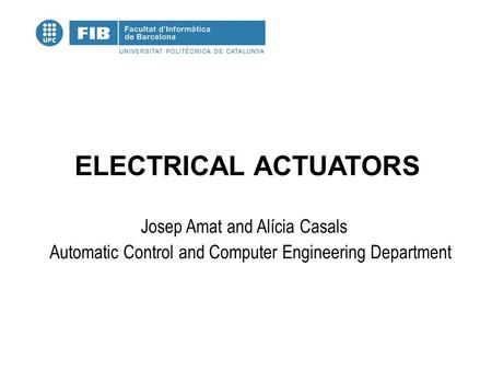 ELECTRICAL ACTUATORS Josep Amat and Alícia Casals Automatic Control and Computer Engineering Department.