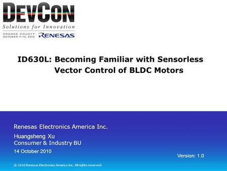 Renesas Electronics America Inc. © 2010 Renesas Electronics America Inc. All rights reserved. ID630L: Becoming Familiar with Sensorless Vector Control.