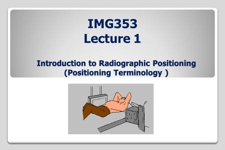 Introduction to Radiographic Positioning (Positioning Terminology )