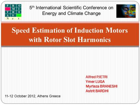 S peed E stimation of I nduction M otors with R otor S lot H armonics 5 th International Scientific Conference on Energy and Climate Change Alfred PJETRI.