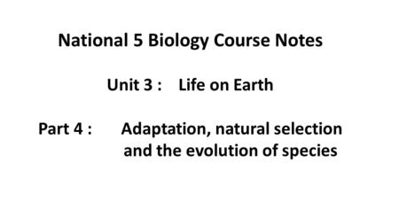 National 5 Biology Course Notes Part 4 : Adaptation, natural selection