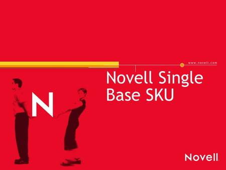 Novell Single Base SKU. 2 Price Lists Today Three separate price lists (VLA/CLA/MLA) for same product offering 11 different part numbers required for.