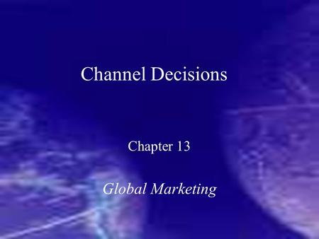 Channel Decisions Chapter 13 Global Marketing. Keegan and Green, Chapter 13 2 Distribution Distribution is the physical flow of goods through channels.