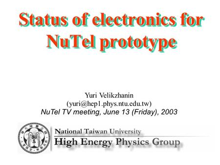Yuri Velikzhanin NuTel TV meeting, June 13 (Friday), 2003 Status of electronics for NuTel prototype.