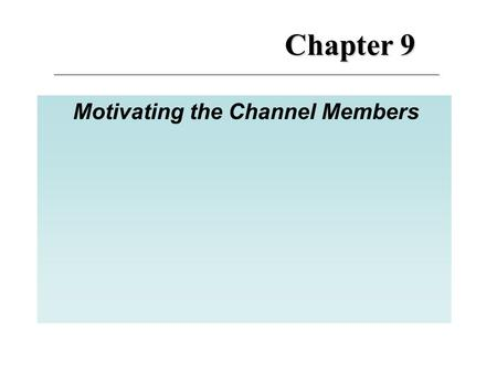 Chapter 9 Motivating the Channel Members.