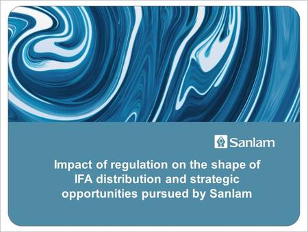 Impact of regulation on the shape of IFA distribution and strategic opportunities pursued by Sanlam.
