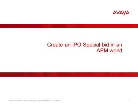 Avaya - Proprietary. Use pursuant to your signed agreement or Avaya policy. 1 Create an IPO Special bid in an APM world.