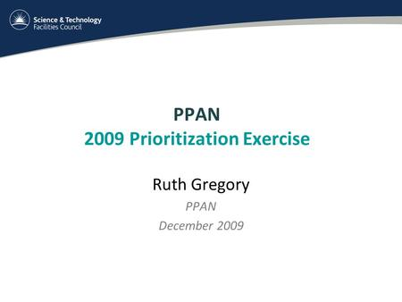 PPAN 2009 Prioritization Exercise Ruth Gregory PPAN December 2009.
