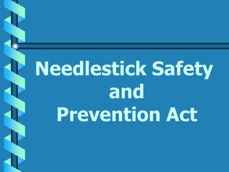 Needlestick Safety and Prevention Act. Revision of 29 CFR 1910.1030 Included in the Revision published January, 2001: b Additional definitions in section.