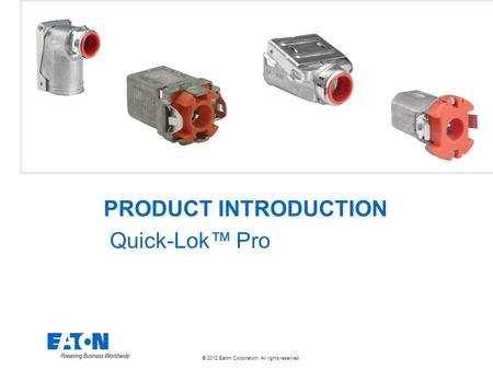 © 2012 Eaton Corporation. All rights reserved. PRODUCT INTRODUCTION Quick-Lok™ Pro.