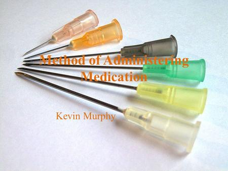 Method of Administering Medication Kevin Murphy. Administration Methods One way to administer a drug is to taking it orally either by pills, capsules,