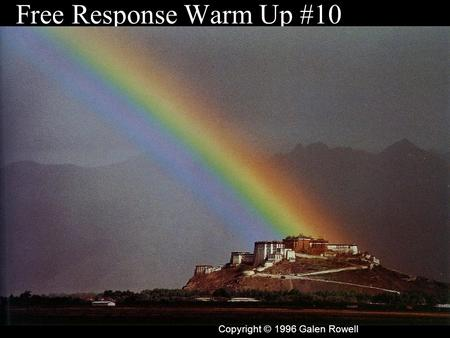 Free Response Warm Up #10 Copyright © 1996 Galen Rowell.