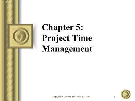 Copyright Course Technology 1999 1 Chapter 5: Project Time Management.