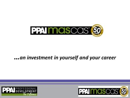 … an investment in yourself and your career. W h a t Y o u W i l l L e a r n Following this presentation, you will be able to: Identify what MAS and CAS.