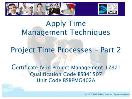BSBPMG402A Apply Time Management Techniques Apply Time Management Techniques Project Time Processes – Part 2 C ertificate IV in Project Management 17871.