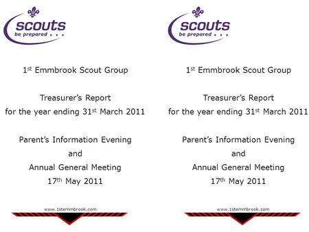 1 st Emmbrook Scout Group Treasurer's Report for the year ending 31 st March 2011 Parent's Information Evening and Annual General Meeting 17 th May 2011.