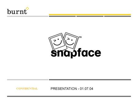 CONFIDENTIAL PRESENTATION - 01.07.04. What is Snapface? Facial recognition and matching Web and mobile phone based Revenue generator for third parties.