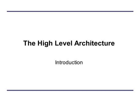 The High Level Architecture Introduction. Outline High Level Architecture (HLA): Background Rules Interface Specification –Overview –Class Based Subscription.